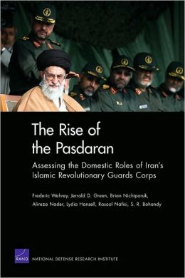 The Rise of the Pasdaran: Assessing the Domestic Roles of IranA's Islamic Revolutionary Guards Corps