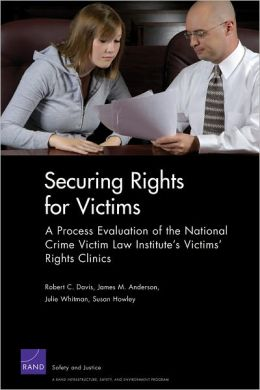 Securing Rights for Victims: A Process Evaluation of the National Crime Victim Law Institute's Victims' Rights Clinics