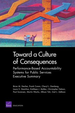 Toward a Culture of Consequences: Performance-Based Accountability Systems for Public Services -- Executive Summary