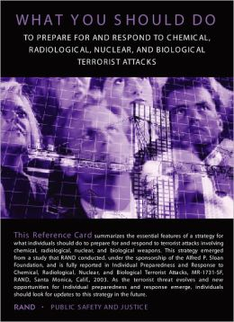 Individual Preparedness and Response to Chemical, Radiological, Nuclear, and Biological Terrorist Attacks: The Reference Guide