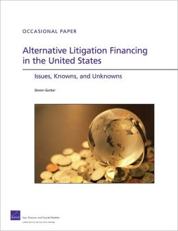 Alternative Litigation Financing in the United States: Issues, Knowns, and Unknowns