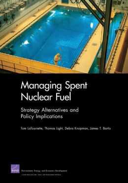 Managing Spent Nuclear Fuel: Strategy Alternatives and Policy Implications