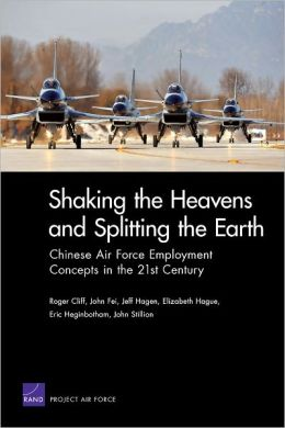 Shaking the Heavens and Splitting the Earth: Chinese Air Force Employment Concepts in the 21st Century