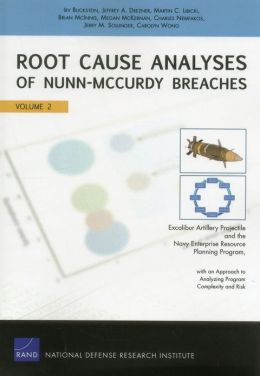 Root Cause Analyses of Nunn-McCurdy Breaches: Excalibur Artillery Projectile and the Navy Enterprise Resource Planning Program, with an Approach to Analyzing Complexity and Risk