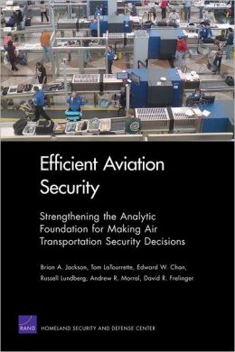 Efficient Aviation Security: Strengthening the Analytic Foundation for Making Air Transportation Security Decisions