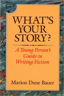 What's Your Story? A Young Person's Guide To Writing Fiction (Turtleback School & Library Binding Edition)