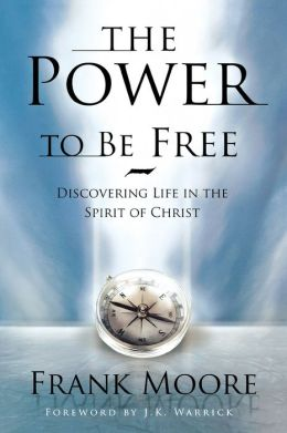 The Power to Be Free: Discovering Life in the Spirit of Christ