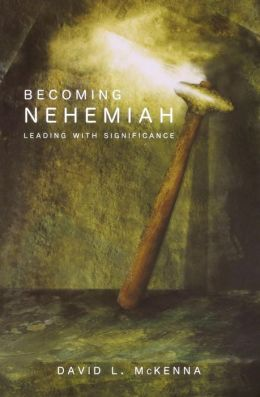 Becoming Nehemiah: Leading with Significance