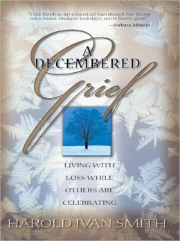 Decembered Grief, A: Living with the Loss While Others Are Celebrating