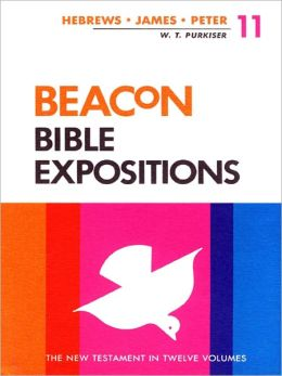 Beacon Bible Expositions, Volume 11: Hebrews Through Peter