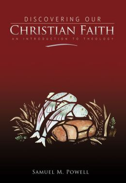 Discovering Our Christian Faith: An Introduction to Theology