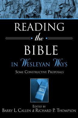 Reading the Bible in Wesleyan Ways: Some Constructive Proposals