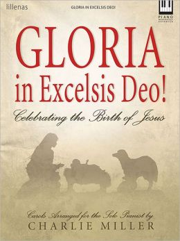 Gloria in Excelsis Deo!: Celebrating the Birth of Jesus