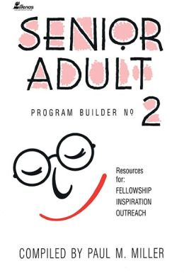 Senior Adult Program Builder: Resources for Fellowship, Inspiration and Outreach