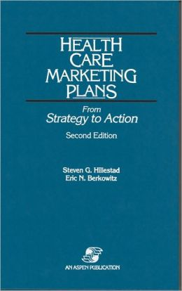 Health Care Marketing Plans: From Strategy to Action