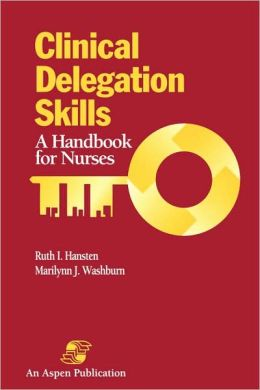 Clinical Delegation Skills: A Handbook for Nurses