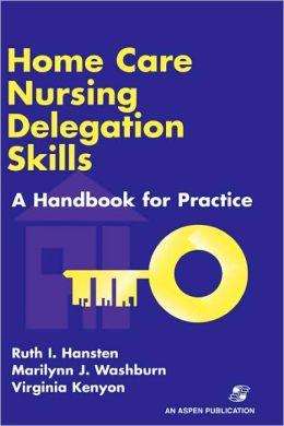 Home Care Nursing Delegation Skills: A Handbook for Practice