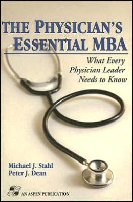 The Physician's Essential MBA: What Every Physician Leader Needs To Know