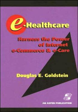 E-Healthcare: Harness the Power of Internet E-Commerce and E-Care