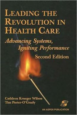Leading the Revolution in Health Care: Advancing Systems, Igniting Performance