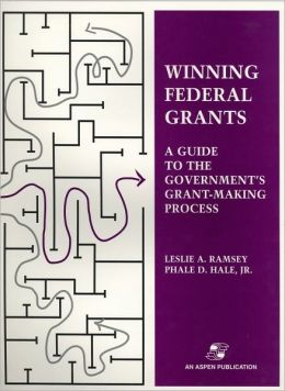 Winning Federal Grants:A Guide to the Government's Grant-Making Process