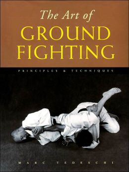 The Art of Ground Fighting: Principles and Techniques