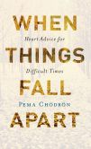 Book Cover Image. Title: When Things Fall Apart:  Heart Advice for Difficult Times, Author: Pema Chodron