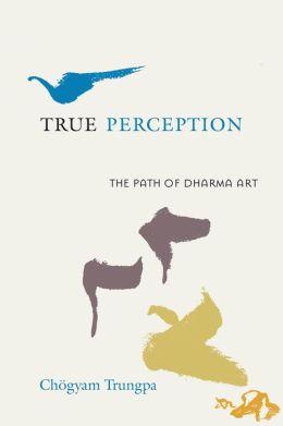 True Perception: The Path of Dharma Art