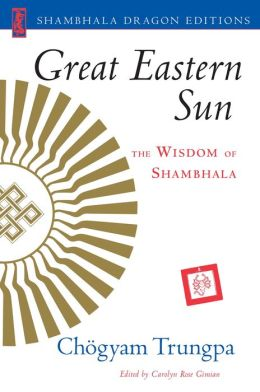 Great Eastern Sun: The Wisdom of Shambhala