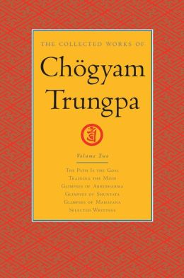 The Collected Works of Chogyam Trungpa: The Path Is the Goal; Training the Mind; Glimpses of Abhidharma; Glimpses of Shunyata; Glimpses of Mahayana; Selected Writings