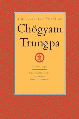 The Collected Works of Chogyam Trungpa: Volume Eight: Great Eastern Sun; Shambhala; Selected Writings