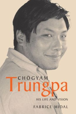 Chogyam Trungpa: His Life and Vision