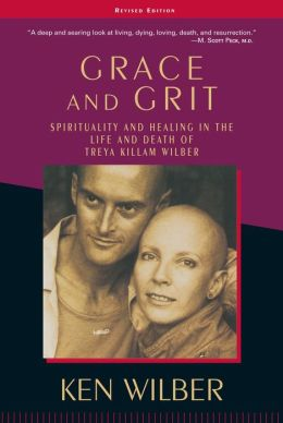 Grace and Grit: Spirituality and Healing in the Life and Death of Treya Killam Wilber