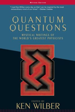 Quantum Questions: Mystical Writings of the World's Greatest Physicists