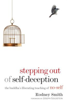 Stepping Out of Self-Deception: The Buddha's Liberating Teaching of No-Self