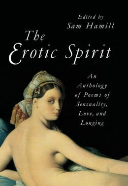 The Erotic Spirit: An Anthology of Poems of Sensuality, Love, and Longing