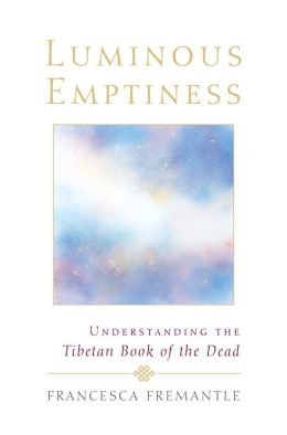 Luminous Emptiness: Understanding the Tibetan Book of the Dead