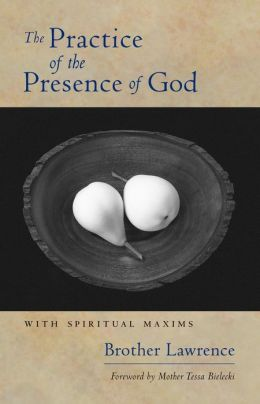 The Practice of the Presence of God: With Spiritual Maxims