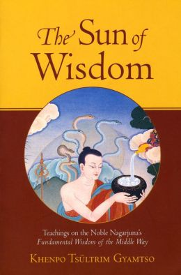 The Sun of Wisdom: Teachings on the Noble Nagarjuna's Fundamental Wisdom of the Middle Way