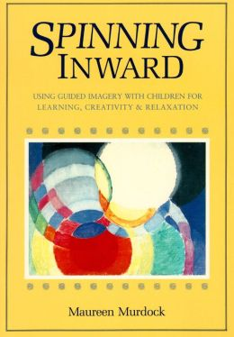 Spinning Inward: Using Guided Imagery with Children for Learning, Creativity, and Relaxation