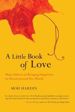 A Little Book of Love: Heart Advice on Bringing Happiness to Ourselves and Our World