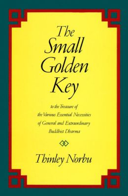 The Small Golden Key: To the Treasure of the Various Essential Necessities of General and Extraordinary Buddhist Dharma