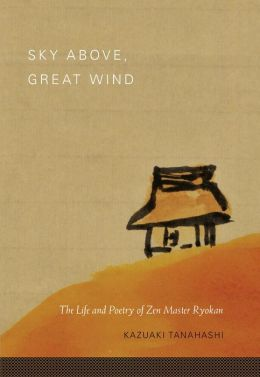 Sky Above, Great Wind: The Life and Poetry of Zen Master Ryokan