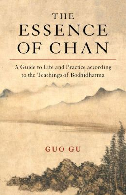 The Essence of Chan: A Practical Guide to Life and Practice according to the Teachings of Bodhidharma