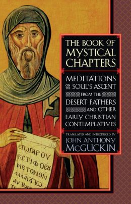 The Book of Mystical Chapters: Meditations on the Soul's Ascent, from the Desert Fathers and Other Early Christian Contemplatives