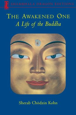 The Awakened One: A Life of the Buddha