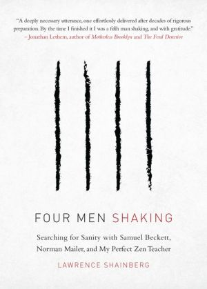 Four Men Shaking: Fsearching for Sanity with Samuel Beckett, Norman Mailer, and My Perfect Zen Teacher