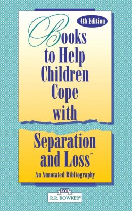 Books to Help a Child Cope with Separation and Loss: An Annotated Bibliography Fourth Edition