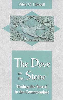 Dove in the Stone: Finding the Sacred in the Commonplace