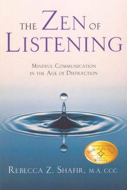 Zen of Listening: Mindful Communication in the Age of Distraction